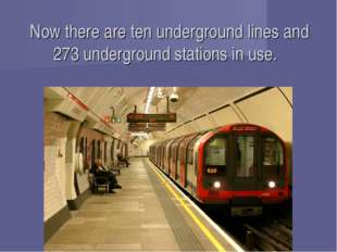 Now there are ten underground lines and 273 underground stations in use.