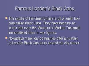 Famous London's Black Cabs The capital of the Great Britain is full of small