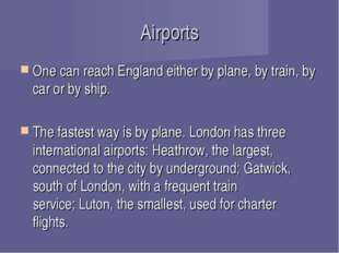 Airports One can reach England either by plane, by train, by car or by ship.