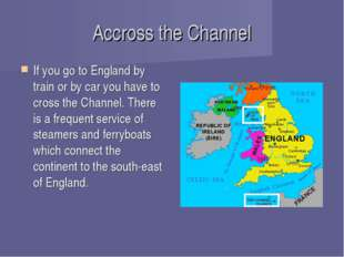 Accross the Channel If you go to England by train or by car you have to cross