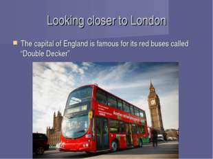 Looking closer to London The capital of England is famous for its red buses c