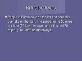 Rules for drivers People in Britain drive on the left and generally overtake