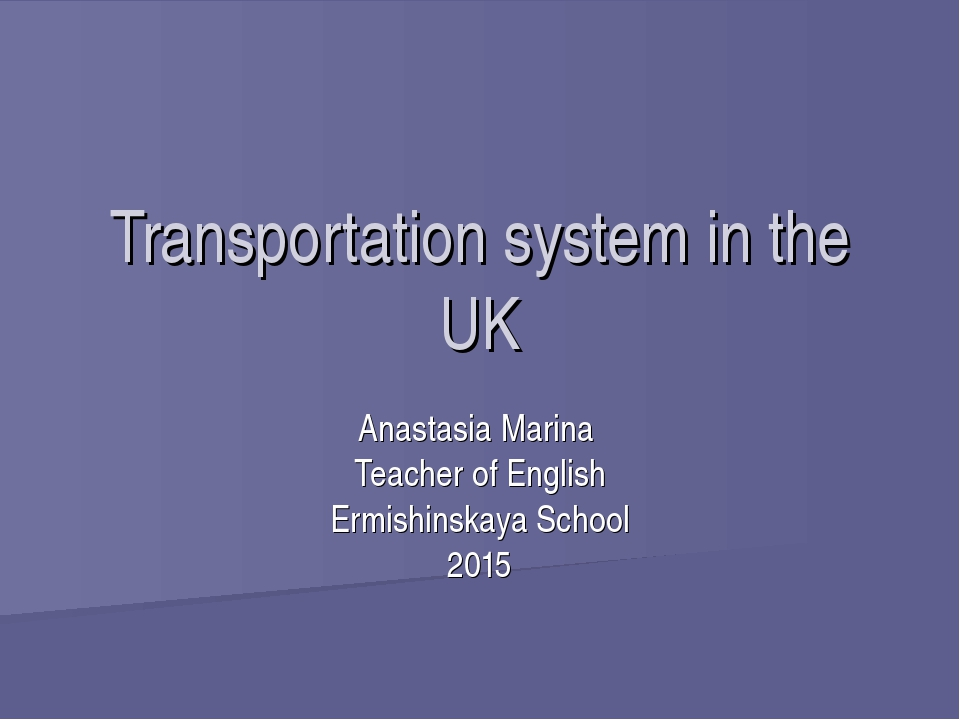 Transportation system in the UK Anastasia Marina Teacher of English Ermishins...