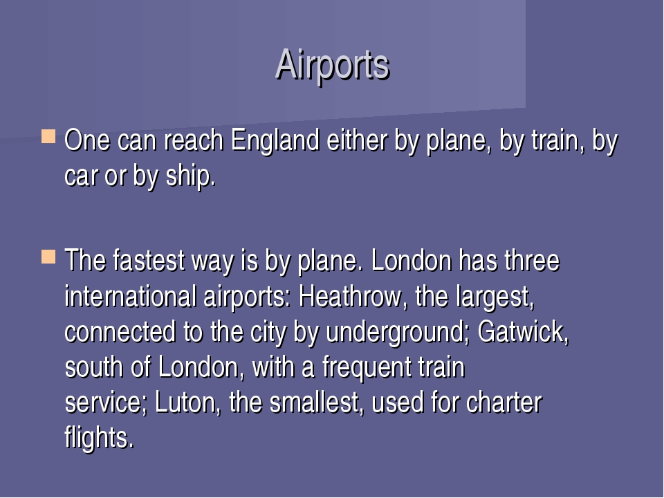 Airports One can reach England either by plane, by train, by car or by ship. ...