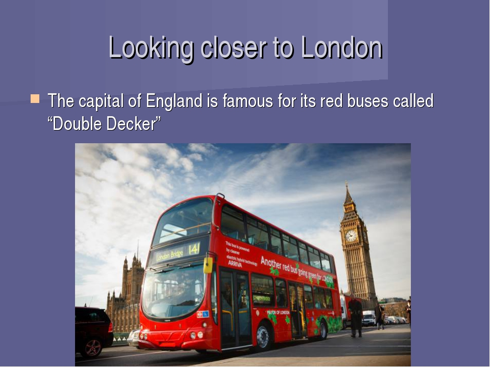 Looking closer to London The capital of England is famous for its red buses c...