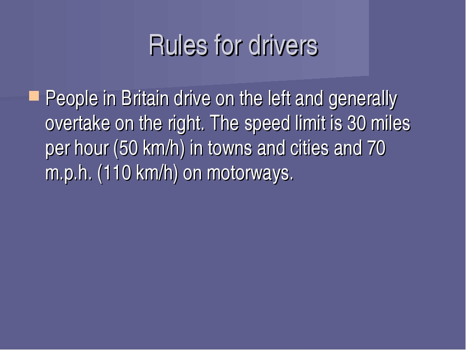 Rules for drivers People in Britain drive on the left and generally overtake...