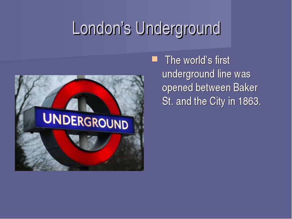 London's Underground  The world's first underground line was opened between B...