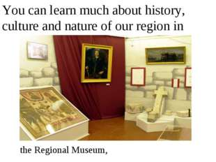 You can learn much about history, culture and nature of our region in the Reg