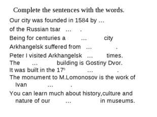 Our city was founded in 1584 by … of the Russian tsar … . Being for centuries