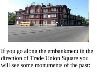 If you go along the embankment in the direction of Trade Union Square you wil