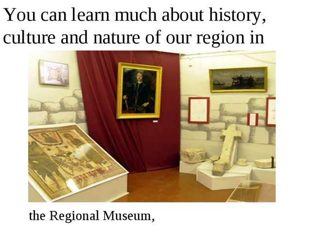 You can learn much about history, culture and nature of our region in the Reg...