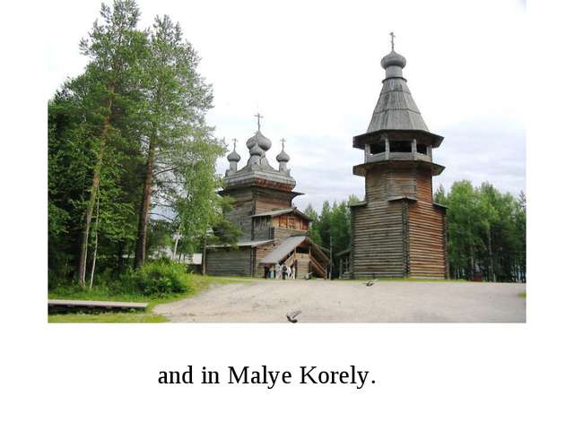 and in Malye Korely.