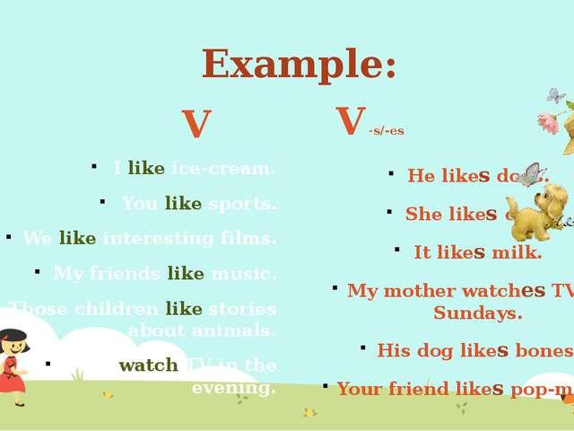 Example: V I like ice-cream. You like sports. We like interesting films. My f...
