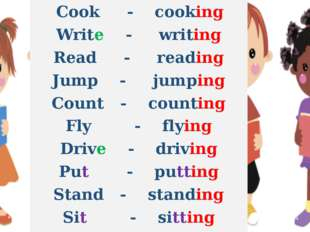 Cook - cooking Write - writing Read - reading Jump - jumping Count - countin