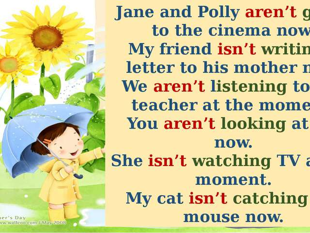 Jane and Polly aren't going to the cinema now. My friend isn't writing a lett...