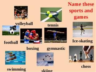 football volleyball tennis Ice-skating boxing gymnastic chess skiing swimming