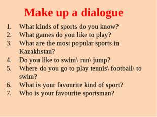 Make up a dialogue What kinds of sports do you know? What games do you like t