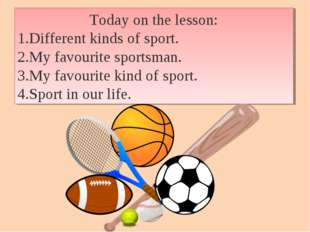 Today on the lesson: Different kinds of sport. My favourite sportsman. My fav