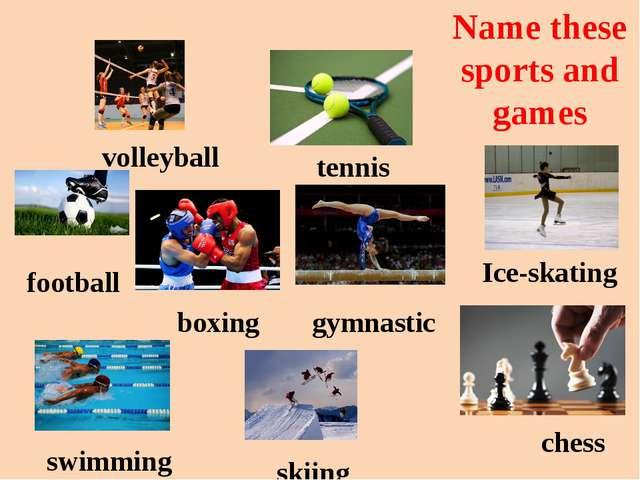 football volleyball tennis Ice-skating boxing gymnastic chess skiing swimming...