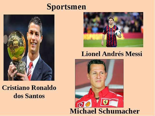 Lionel AndrésMessi MichaelSchumacher CristianoRonaldodos Santos Sportsmen