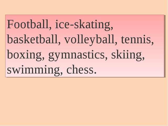 Football, ice-skating, basketball, volleyball, tennis, boxing, gymnastics, sk...