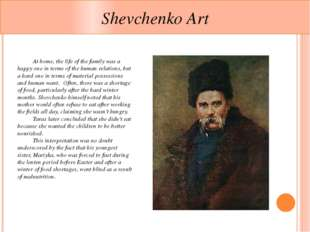 Shevchenko Art 	At home, the life of the family was a happy one in terms of t