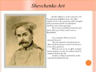 Shevchenko Art 	Another influence on the young boy was his paternal grandfath