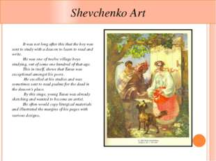 Shevchenko Art 	It was not long after this that the boy was sent to study wit