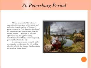 St. Petersburg Period 	While a good part of Shevchenko's apprenticeship was