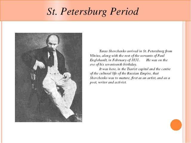 St. Petersburg Period Taras Shevchenko arrived in St. Petersburg from Vilni...