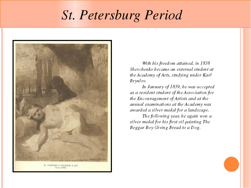 St. Petersburg Period 	With his freedom attained, in 1838 Shevchenko became...