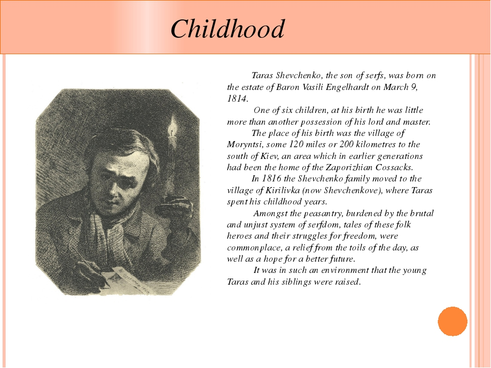Childhood 	Taras Shevchenko, the son of serfs, was born on the estate of Bar...