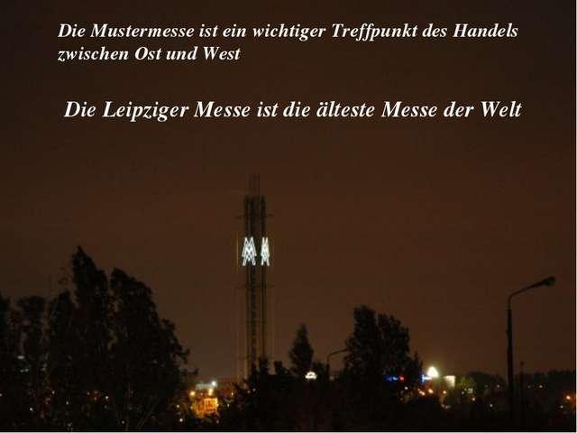 Die Leipziger Messe ist die älteste Messe der Welt Die Mustermesse ist ein w...