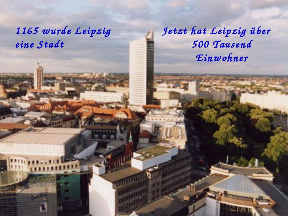 Jetzt hat Leipzig über 500 Tausend Einwohner 1165 wurde Leipzig eine Stadt