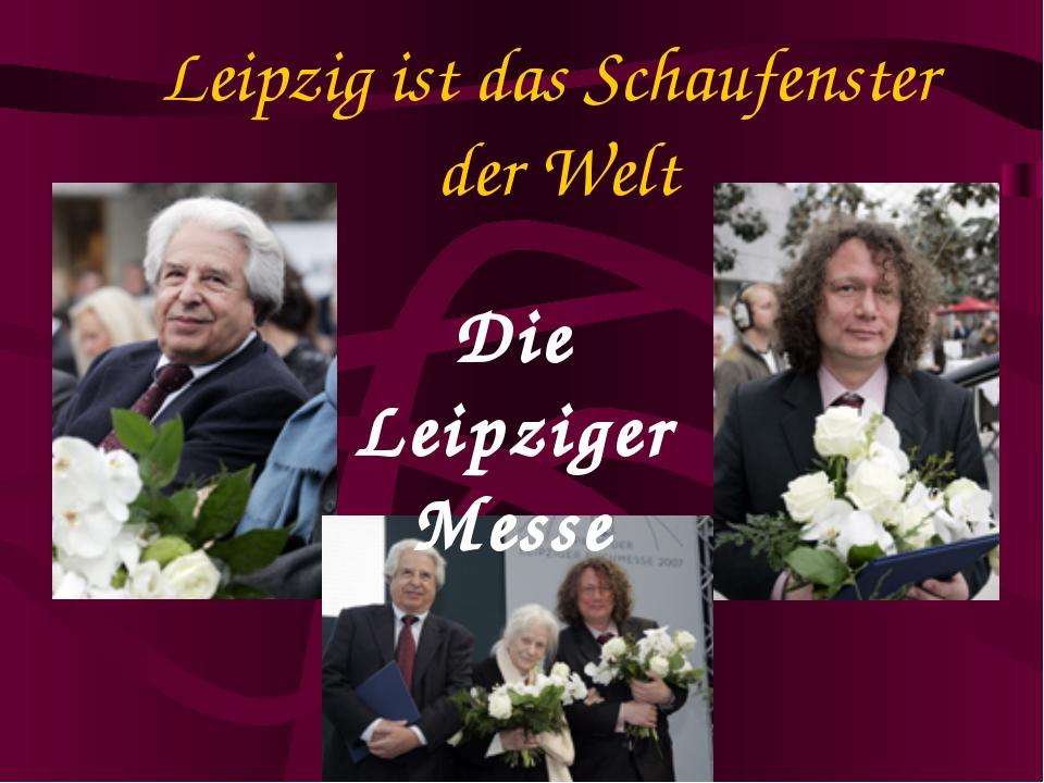 Leipzig ist das Schaufenster der Welt Die Leipziger Messe