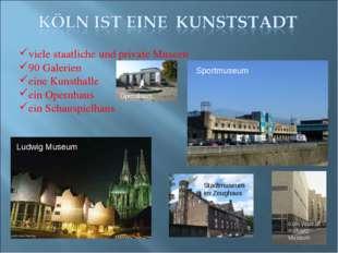 viele staatliche und private Museen 90 Galerien eine Kunsthalle ein Opernhaus