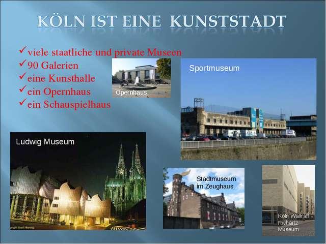 viele staatliche und private Museen 90 Galerien eine Kunsthalle ein Opernhaus...