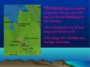 Bremen liegt zu beiden Seiten der Weser, etwa 70 km vor deren Mündung in die