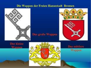Die Wappen der Freien Hansestadt Bremen Das große Wappen Das kleine Wappen Da