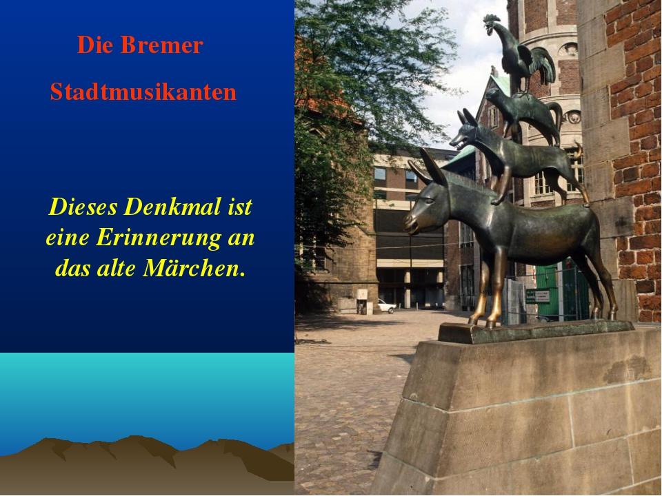 Die Bremer Stadtmusikanten Dieses Denkmal ist eine Erinnerung an das alte Mär...