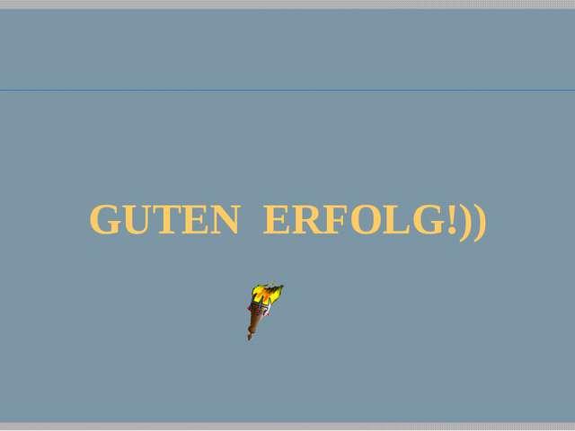GUTEN ERFOLG!))