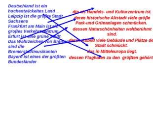 Deutschland ist ein hochentwickeltes Land Leipzig ist die gröβte Stadt Sachse