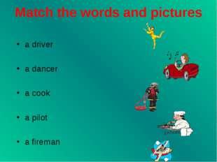 Match the words and pictures a driver a dancer a cook a pilot a fireman
