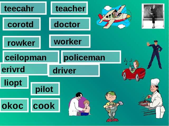 teacher teecahr corotd doctor rowker worker ceilopman policeman erivrd drive...