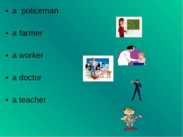 a policeman a farmer a worker a doctor a teacher