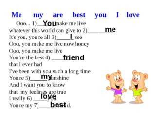 Me      my     are     best     you     I    love Ooo... 1)______ make me liv