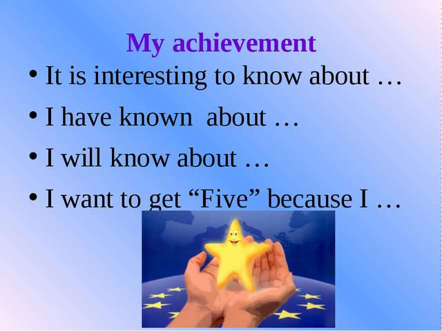 My achievement It is interesting to know about … I have known about … I will...