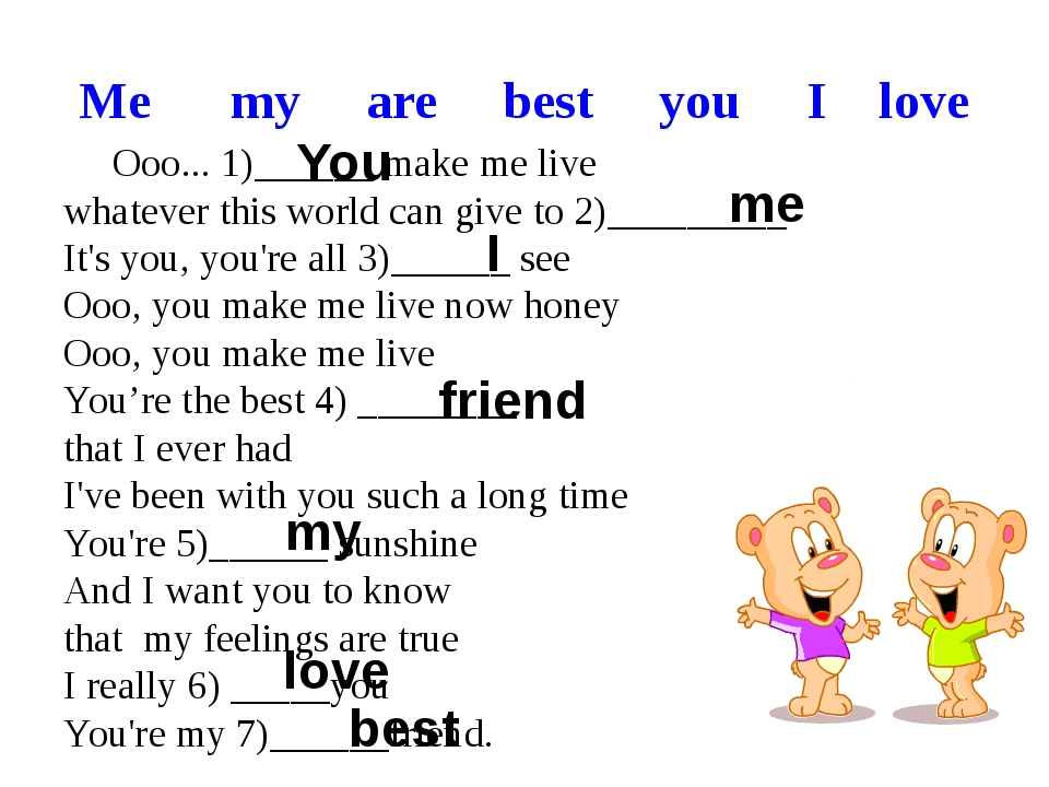 Me      my     are     best     you     I    love Ooo... 1)______ make me liv...