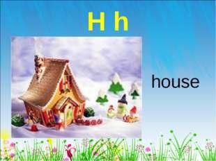 H h house