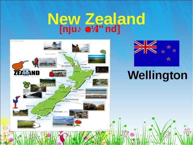 New Zealand Wellington [njuː ˈzɪlənd]